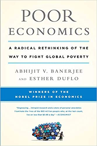 Poor Economics A Radical Rethinking of the Way to Fight Global Poverty  Banerjee, Abhijit V., Duflo, Esther