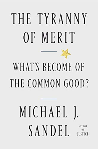 The Tyranny of Merit What's Become of the Common Good? -  edition by Sandel, Michael J.. Politics & Social Sciences   @ .