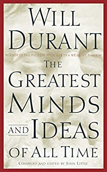 The Greatest Minds and Ideas of All Time -  edition by Durant, Will. Literature & Fiction   @ .