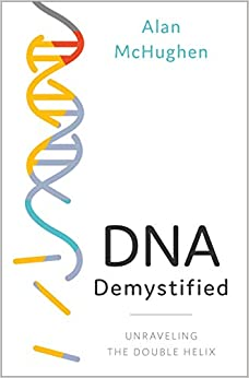 DNA Demystified Unravelling the Double Helix, McHughen, Alan -