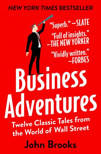 Business Adventures Twelve Classic Tales from the World of Wall Street  Brooks, John