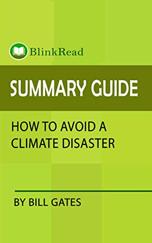 Summary Guide How to Avoid a Climate Disaster by Bill Gates  BlinkRead