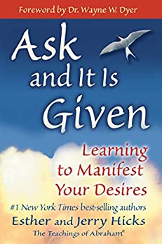 Ask and It Is Given Learning to Manifest Your Desires (Law of Attraction  7) -  edition by Hicks, Esther, Hicks, Jerry, Dyer, Wayne W.. Religion & Spirituality   @ .