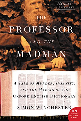 The Professor and the Madman A Tale of Murder, Insanity, and the Making of the Oxford English Dictionary  Winchester, Simon