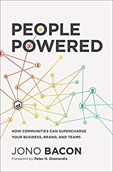 People Powered How Communities Can Supercharge Your Business, Brand, and Teams  Bacon, Jono, Diamandis, Peter H.