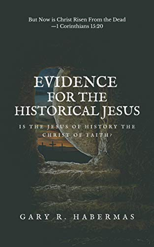 EVIDENCE FOR THE HISTORICAL JESUS Is the Jesus of History the Christ of Faith -  edition by Habermas, Gary. Religion & Spirituality   @ .