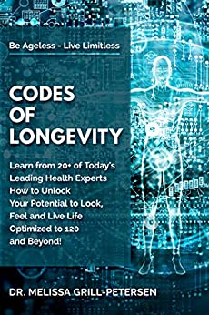 Codes of Longevity Learn from 20+ of Today's Leading Health Experts How to Unlock Your Potential to Look, Feel and Live Life Optimized to 120 and Beyond -  edition by Grill-Petersen, Dr. Melissa, Stickler MD, Daniel . Health, Fitness & Dieting   @ .