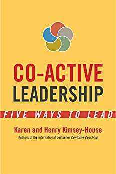 Co-Active Leadership Five Ways to Lead  Kimsey-House, Karen, Kimsey-House, Henry