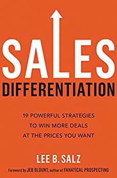 Sales Differentiation 19 Powerful Strategies to Win More Deals at the Prices You Want  Salz, Lee B., Blount, Jeb