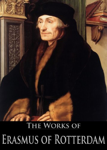 The Works of Erasmus of Rotterdam Antipolemus, The Colloquies, In Praise of Folly, The Complaint of Peace, The Manual of the Christian Knight (5  With Active Table of Contents) -  edition by Rotterdam, Desiderius, Rotterdam, Erasmus, Johnson M.A., Reverend E., Bailey, Nathan . Religion & Spirituality   @ .