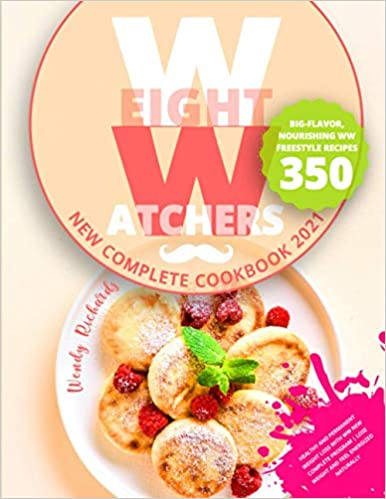 Weight Watchers New Complete Cook 2021 Healthy and Permanent Weight Loss with WW New Complete Program | Big-Flavor, Nourishing WW Freestyle Recipes 350 | Lose Weight and Feel Energized Naturally Richards, Wendy 9798725571141