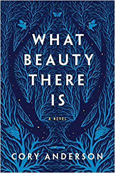 What Beauty There Is A Novel (9781250268099) Anderson, Cory