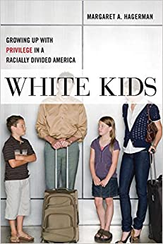 White Kids Growing Up with Privilege in a Racially Divided America (Critical Perspectives on Youth, 1) Hagerman, Margaret A. 9781479802456