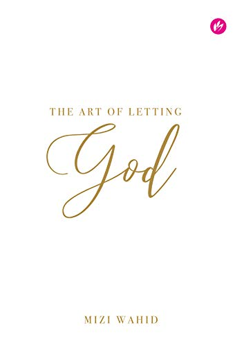 The Art of Letting God Surrendering all your broken pieces to Him, one prayer at a time. -  edition by Wahid, Mizi. Religion & Spirituality   @ .