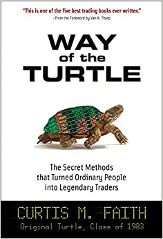 Way of the Turtle The Secret Methods that Turned Ordinary People into Legendary Traders Faith, Curtis 8601200957280