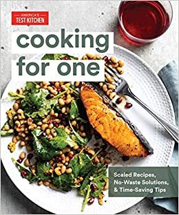 Cooking for One Scaled Recipes, No-Waste Solutions, and Time-Saving Tips America's Test Kitchen