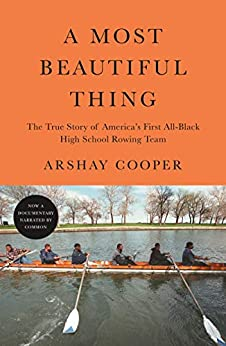 A Most Beautiful Thing The True Story of America's First All-Black High School Rowing Team  Cooper, Arshay