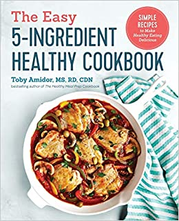 The Easy -Ingredient Healthy Cook Simple Recipes to Make Healthy Eating Delicious Toby Amidor