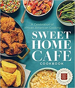 Sweet Home Café Cook A Celebration of African American Cooking NMAAHC, Bunch III, Lonnie G., Harris, Jessica B., Lukas, Albert, Grant, Jerome