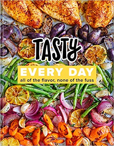 Tasty Every Day All of the Flavor, None of the Fuss (An Official Tasty Cook) Tasty
