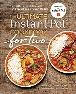 The Ultimate Instant Pot® Cook for Two Perfectly Portioned Recipes for -Quart and -Quart Models Zimmerman, Janet A.