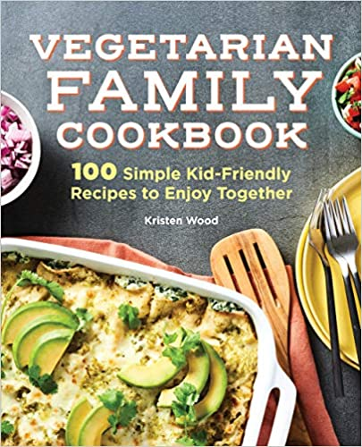 The Vegetarian Family Cook  Simple Kid-Friendly Recipes to Enjoy Together Wood, Kristen