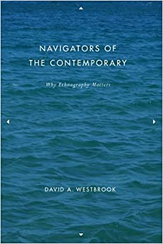 Navigators of the Contemporary Why Ethnography Matters -   by Westbrook, David A.. Politics & Social Sciences   @ .