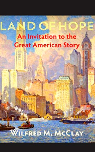 Land of Hope An Invitation to the Great American Story  M. McClay , Wilfred