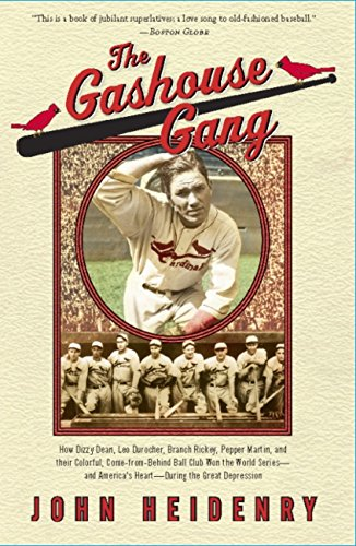 The Gashouse Gang How Dizzy Dean, Leo Durocher, Branch Rickey, Pepper Martin, and Their Colorful, Come-from-Behind Ball Club Won the World Series-and America's Heart-During the Great Depression  Heidenry, John