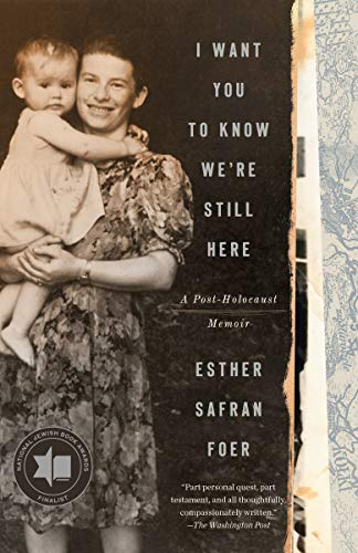 I Want You to Know We're Still Here A Post-Holocaust Memoir  Foer, Esther Safran