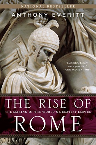 The Rise of Rome The Making of the World's Greatest Empire -   by Everitt, Anthony. Politics & Social Sciences   @ .