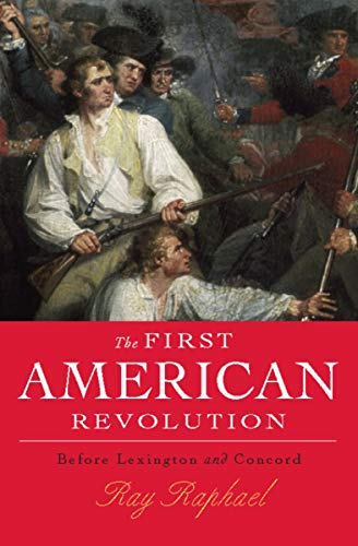 The First American Revolution Before Lexington and Concord  Raphael, Ray