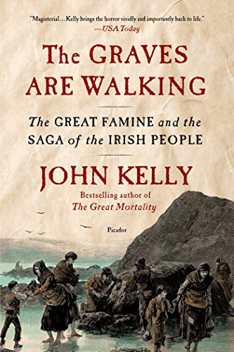 The Graves Are Walking The Great Famine and the Saga of the Irish People  Kelly, John