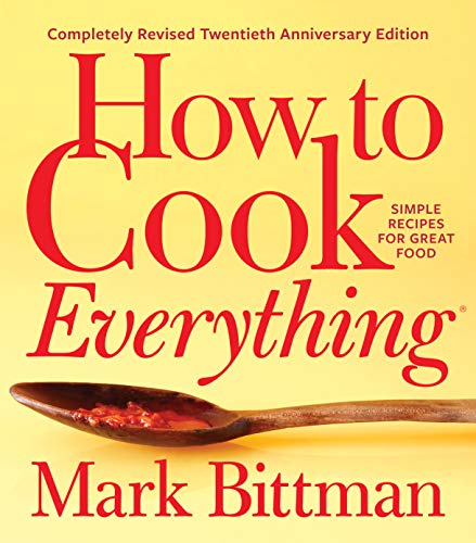 How to Cook Everything—Completely Revised Twentieth Anniversary  Simple Recipes for Great Food -   by Bittman, Mark. Cook, Food & Wine   @ .