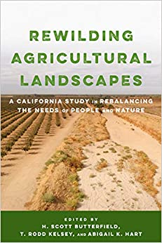 Rewilding Agricultural Landscapes A California Study in Rebalancing the Needs of People and Nature Butterfield H Scott Kelsey T Rodd Hart Abigail K