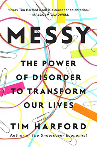 Messy The Power of Disorder to Transform Our Lives Harford Tim