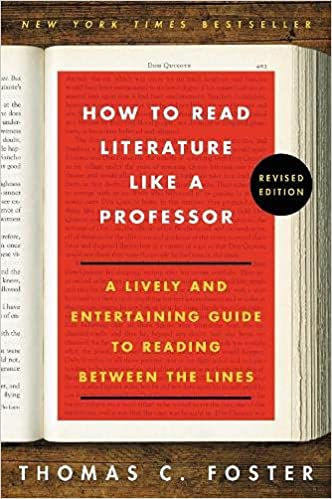 How to Read Literature Like a Professor A Lively and Entertaining Guide to Reading Between the Lines Revised Foster Thomas C