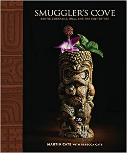 Smuggler s Cove Exotic Cocktails Rum and the Cult of Tiki Cate Martin Cate Rebecca