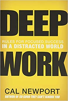 Deep Work Rules for Focused Success in a Distracted World Newport Cal