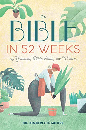 The Bible in Weeks A Yearlong Bible Study for Women Moore Dr Kimberly D Religion Spirituality