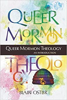 Queer Mormon Theology An Introduction Ostler Blaire