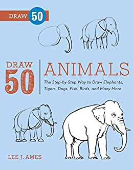 Draw Animals The Step Step Way to Draw Elephants Tigers Dogs Fish Birds and Many More Ames Lee J Children