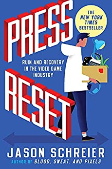 Press Reset Ruin and Recovery in the Video Game Industry Schreier Jason