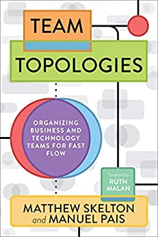 Team Topologies Organizing Business and Technology Teams for Fast Flow Skelton Matthew Pais Manuel Malan Ruth