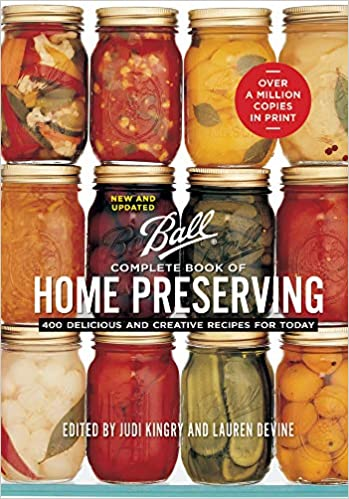 Ball Complete of Home Preserving Delicious and Creative Recipes for Today Kingry Judi Devine Lauren Page Sarah Page Sarah