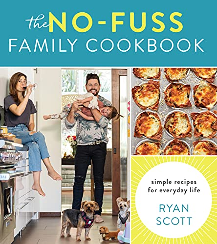 The No Fuss Family Cook Simple Recipes for Everyday Life Scott Ryan