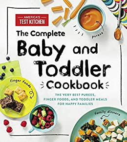 The Complete Ba and Toddler Cook The Very Best Purees Finger Foods and Toddler Meals for Happy Families America s Test Kitchen Kids