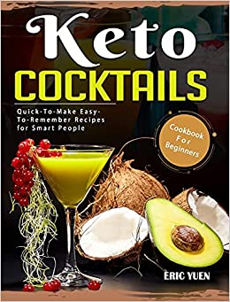 Keto Cocktails Cook For Beginners Quick To Make Easy To Remember Recipes for Smart People Yuen Eric