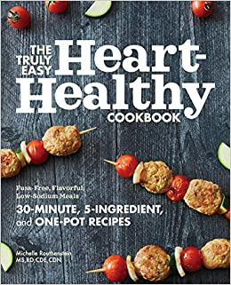 The Truly Easy Heart Healthy Cook Fuss Free Flavorful Low Sodium Meals Routhenstein MS RD CDE CDN Michelle