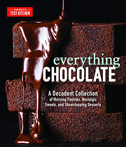 Everything Chocolate A Decadent Collection of Morning Pastries Nostalgic Sweets and Showstopping Desserts America s Test Kitchen Cook Food Wine